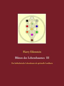 Blüten des Lebensbaumes III: Der kabbalistische Lebensbaum als spirituelle Landkarte