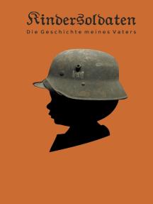 Kindersoldaten: Die Geschichte meines Vaters