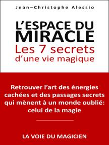 L'espace du miracle: les 7 secrets d'une vie magique