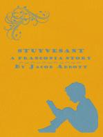 Stuyvesant - A Franconia Story