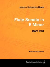 Johann Sebastian Bach - Flute Sonata in E Minor - Bwv 1034 - A Score for  the Flute by Johann Sebastian Bach - Book - Read Online