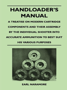 Handloader's Manual - A Treatise on Modern Cartridge Components and Their Assembly by the Individual Shooter Into Accurate Ammunition to Best Suit his Various Purposes