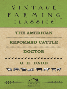 The American Reformed Cattle Doctor: Containing the Necessary Information for Preserving the Health and Curing the Diseases of Oxen, Cows, Sheep, and Swine, with a Great Variety of Original Recipes, and Valuable Information in Reference to Farm and Dairy Management; Whereby Every Man can be his Own Cattle Doctor