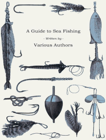 A Guide to Sea Fishing - A Selection of Classic Articles on Baits, Fish Recognition, Sea Fish Varieties and Other Aspects of Sea Fishing