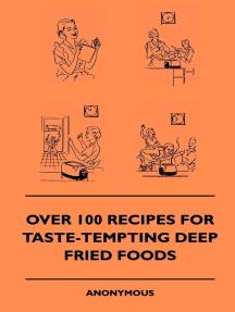 Over 100 Recipes For Taste-Tempting Deep Fried Foods