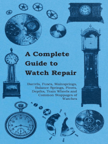 A Complete Guide to Watch Repair - Barrels, Fuses, Mainsprings, Balance Springs, Pivots, Depths, Train Wheels and Common Stoppages of Watches