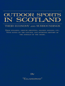 Outdoor Sports In Scotland: Deer Stalking, Grouse & Pheasant Shooting, Fox Hunting, Salmon & Trout Fishing, Golf, Curling Etc.