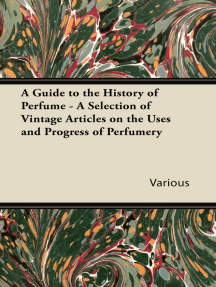 A Guide to the History of Perfume - A Selection of Vintage Articles on the Uses and Progress of Perfumery