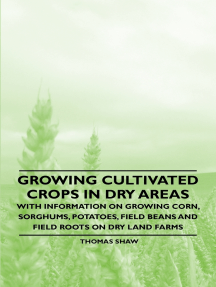 Growing Cultivated Crops in Dry Areas - With Information on Growing Corn, Sorghums, Potatoes, Field Beans and Field Roots on Dry Land Farms