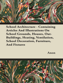 School Architecture - Containing Articles And Illustrations On School Grounds, Houses, Out-Buildings, Heating, Ventilation, School Decoration, Furniture, And Fixtures