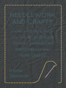 Needlework and Crafts - Every Woman's Book on the Arts of Plain Sewing, Embroidery, Dressmaking and Home Crafts
