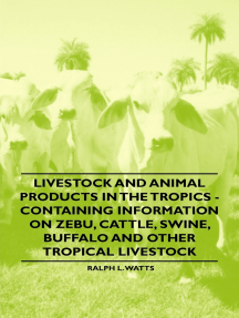 Livestock and Animal Products in the Tropics - Containing Information on Zebu, Cattle, Swine, Buffalo and Other Tropical Livestock