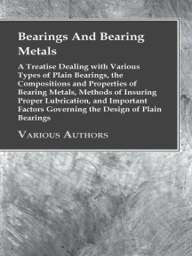 Bearings And Bearing Metals: A Treatise Dealing with Various Types of Plain Bearings, the Compositions and Properties of Bearing Metals, Methods of Insuring Proper Lubrication, and Important Factors Governing the Design of Plain Bearings