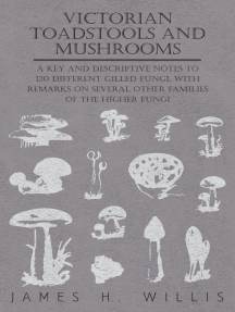 Victorian Toadstools and Mushrooms: A Key and Descriptive Notes to 120 Different Gilled Fungi (Family Agaricaceae) , with Remarks on Several Other Families of the Higher Fungi