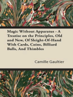 Magic Without Apparatus - A Treatise on the Principles, Old and New, Of Sleight-Of-Hand With Cards, Coins, Billiard Balls, And Thimbles