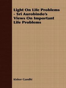 Light On Life Problems - Sri Aurobindo's Views On Important Life Problems
