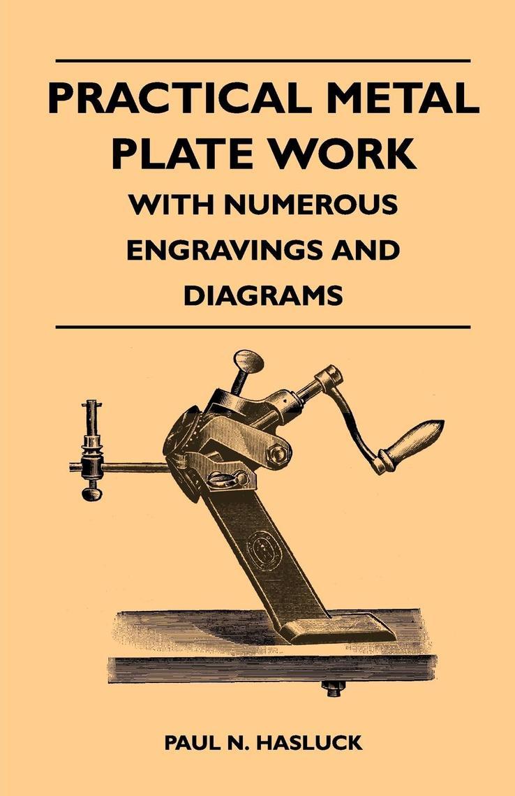 Practical Metal Plate Work - With Numerous Engravings And Diagrams By Paul N  Hasluck