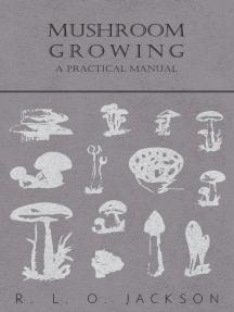 Mushroom Growing - A Practical Manual