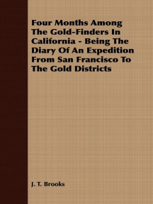 Four Months Among The Gold-Finders In California - Being The Diary Of An Expedition From San Francisco To The Gold Districts