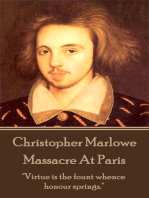 """Christopher Marlowe - Massacre At Paris: """"Virtue is the fount whence honour springs."""""""