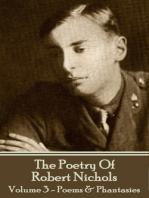 The Poetry Of Robert Nichols - Volume 3