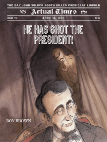 He Has Shot the President!: April 14, 1865: The Day John Wilkes Booth Killed President Lincoln