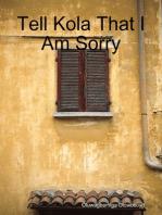 Tell Kola That I Am Sorry