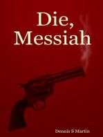 Die, Messiah