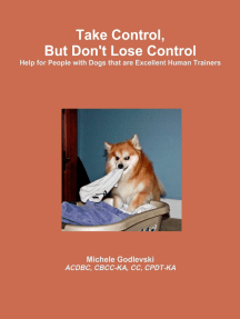 Take Control, But Don't Lose Control: Help for People With Dogs That Are Excellent Human Trainers
