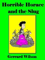 Horrible Horace and the Slug