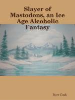 Slayer of Mastodons, an Ice Age Alcoholic Fantasy