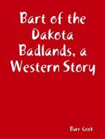 Bart of the Dakota Badlands, a Western Story