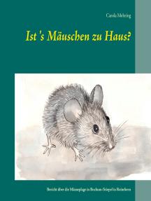 Ist's Mäuschen zu Haus?: Bericht über die Mäuseplage in Bochum-Stiepel in Reimform
