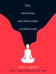 Yoga, Meditation and Mindfulness Ultimate Guide: 3 Books In 1 Boxed Set - Perfect for Beginners with Yoga Poses: 3 Books In 1 Boxed Set - Perfect for Beginners with Yoga Poses