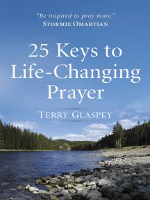 25 Keys to Life-Changing Prayer