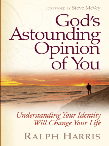 God's Astounding Opinion of You: Understanding Your True Identity Will Change Your Life