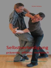 Selbstverteidigung präventiv effektiv realistisch: Kampfpsychologie Bedrohung Schlägerei Überfall Prävention Angst