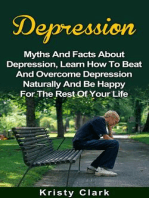 Depression - Myths And Facts About Depression, Learn How To Beat And Overcome Depression Naturally And Be Happy For The Rest Of Your Life. (Depression Book Series, #1)