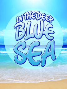 In The Deep Blue Sea: Learn about Oceans and Awesome Sea Creatures