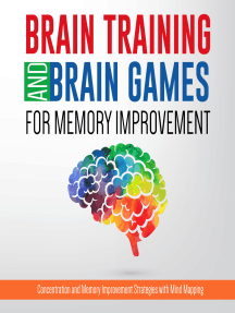 Brain Training And Brain Games for Memory Improvement: Concentration and Memory Improvement Strategies with Mind Mapping: Concentration and Memory Improvement Strategies with Mind Mapping