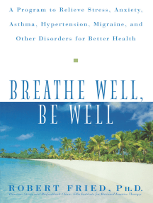 Breathe Well, Be Well: A Program to Relieve Stress, Anxiety, Asthma, Hypertension, Migraine, and Other Disorders for Better Health