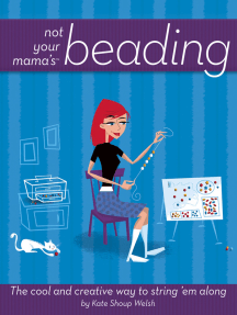 Not Your Mama's Beading: The Cool and Creative Way to String 'Em Along