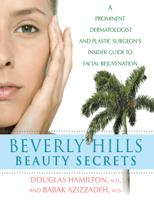 Beverly Hills Beauty Secrets: A Prominent Dermatologist and Plastic Surgeon's Insider Guide to Facial Rejuvenation