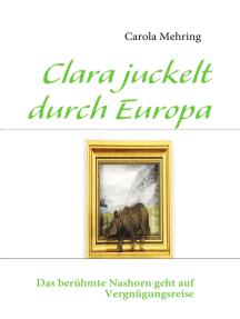 Clara juckelt durch Europa: Das berühmte Nashorn geht auf Vergnügungsreise