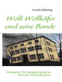 Wolli Wollkäfer und seine Bande: Schauplatz: Die Borgholzschule in Bochum-Wiemelhausen!