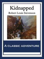 Kidnapped: Being Memoirs of the Adventures of David Balfour In the Year 1751 How He Was Kidnapped & Cast Away; His Sufferings in a Desert Isle; His Journey in the Wild Highlands; His Acquaintance with Alan Breck Stewart & Other Notorious Highland Jacobites
