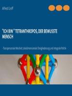 """""""Ich bin"""" Tetranthropos, der bewusste Mensch"""