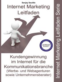 Internet Marketing Kommunikationsbranche: Leitfaden für Webagenturen, Werbeagenturen und Unternehmensberater