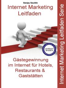 Internet Marketing Gastgewerbe: Gästegewinnung im Internet: Internet Marketing Leitfaden für Hotels und Restaurants