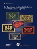 Die Geschichte der Zündholzindustrie in der Stadt Lauenburg/Elbe unter der Regie der Großeinkaufsgesellschaft Deutscher Consumvereine mbH (GEG)